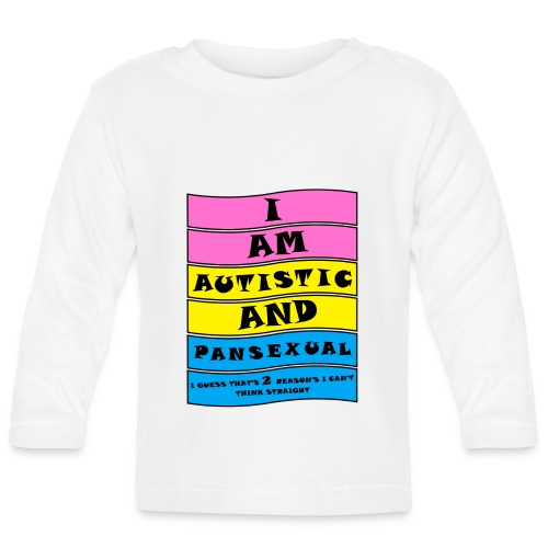 Autistic and Pansexual   Funny Quote - Baby Long Sleeve T-Shirt