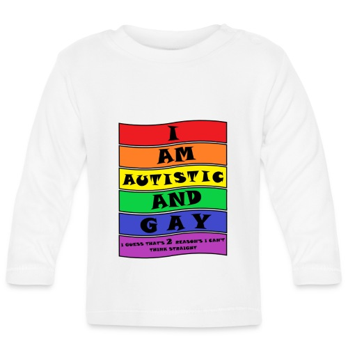 Autistic and Gay   Funny Quote - Baby Long Sleeve T-Shirt