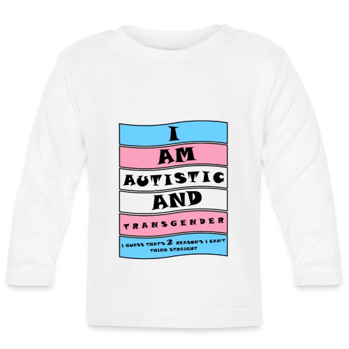 Autistic and Transgender   Funny Quote - Baby Long Sleeve T-Shirt