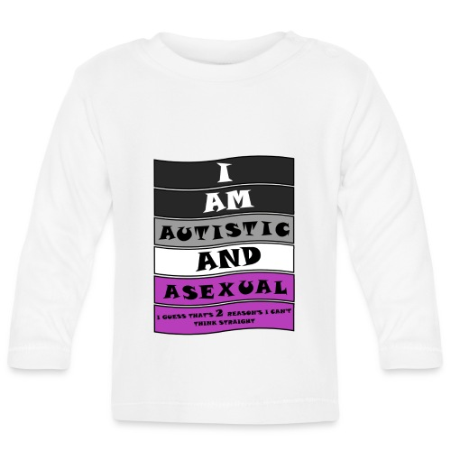 Autistic and Asexual   Funny Quote - Baby Long Sleeve T-Shirt