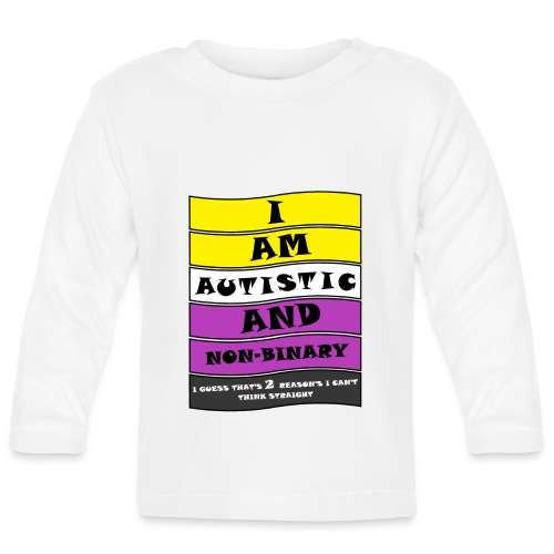 Autistic and Non-binary   Funny Quote - Baby Long Sleeve T-Shirt