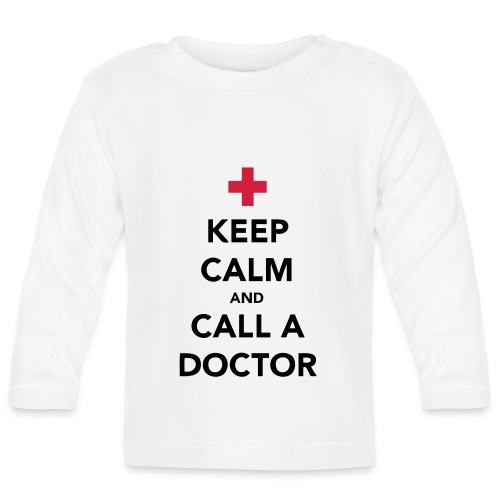 Keep Calm and Call a Doctor - Baby Long Sleeve T-Shirt