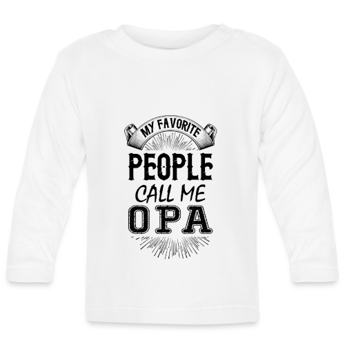 My Favorite People Call Me Opa - Baby Long Sleeve T-Shirt