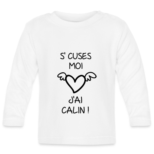 S'CUSE MOI J AI CALIN - T-shirt manches longues Bébé