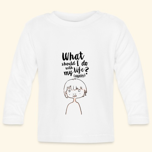 What should i do with my life?(again) - T-shirt manches longues Bébé