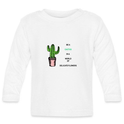 Be a Cactus in a world of delicate Flowers - Baby Langarmshirt