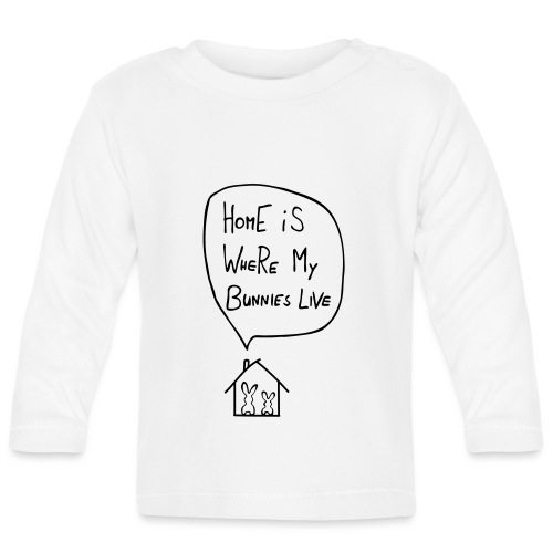 home is where my bunnies live hasen kaninchen - Baby Langarmshirt