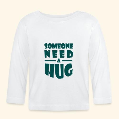 Someone need a hug - Baby Long Sleeve T-Shirt