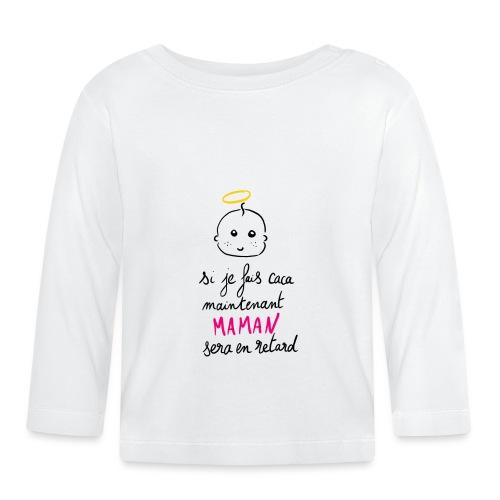 Si je fais caca maintenant Maman sera en retard - T-shirt manches longues Bébé