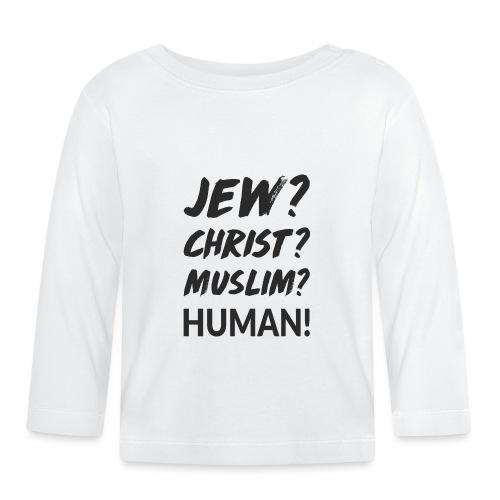 Jew? Christ? Muslim? Human! - Baby Langarmshirt