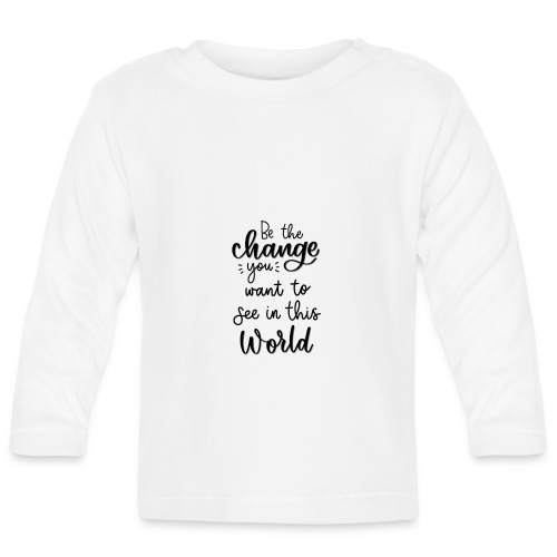 Be the change you want to see in this world - Langærmet babyshirt