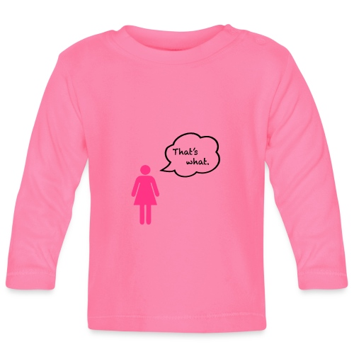 That's what. - Baby Long Sleeve T-Shirt