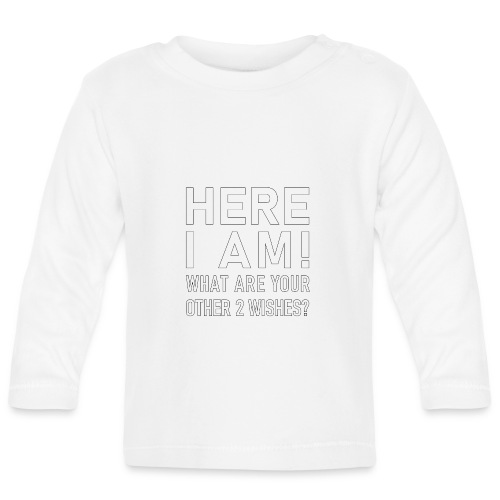 Here I am! - What are your other two wishes - Långärmad T-shirt baby