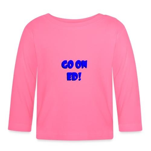 Go on Ed - Baby Long Sleeve T-Shirt