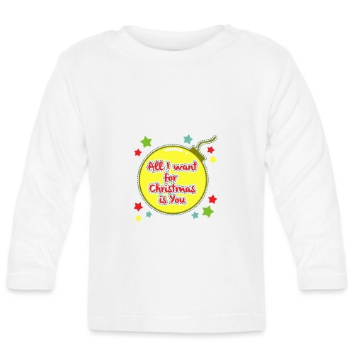 All I want for Christmas is You - Baby Long Sleeve T-Shirt