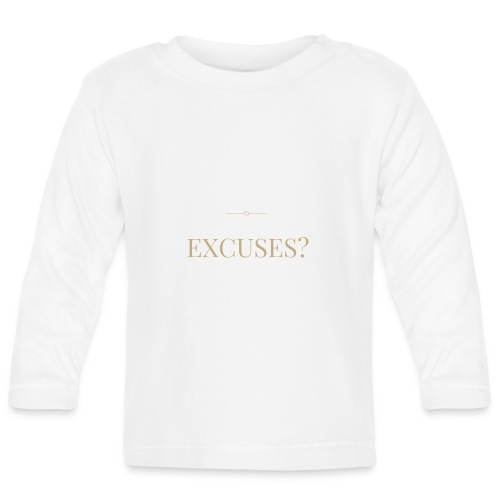 EXCUSES? Motivational T Shirt - Baby Long Sleeve T-Shirt