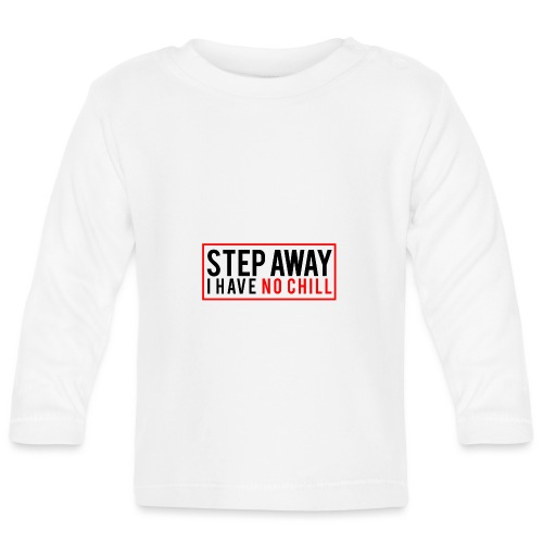 Step Away I have No Chill Clothing - Baby Long Sleeve T-Shirt