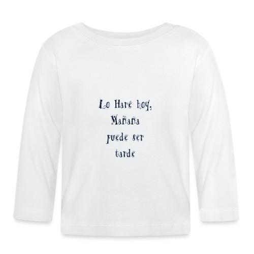 hoy, no mañana - Camiseta manga larga bebé