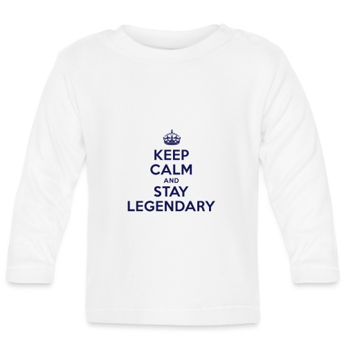 keep calm and stay legendary - Baby Langarmshirt