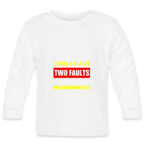 MY WIFE SAYS I ONLY TWO FAULTS - Baby Langarmshirt