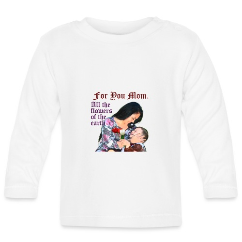 For You Mom All the flowers of the earth - Baby Long Sleeve T-Shirt