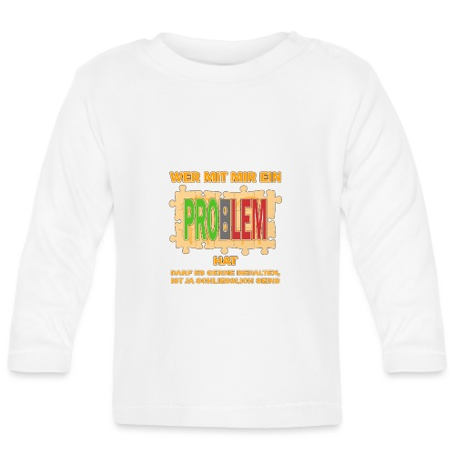 Wer mit mir ein PROBLEM hat darf es gerne behalten - Baby Langarmshirt