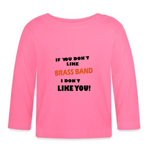 If you don`t like Brass Band - Langarmet baby-T-skjorte