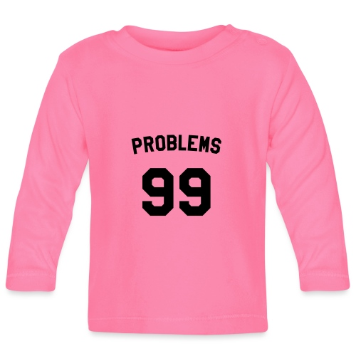 99 PROBLEMS - Baby Long Sleeve T-Shirt