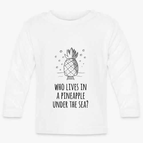 Who lives in a Pineapple under the Sea? - Baby Langarmshirt