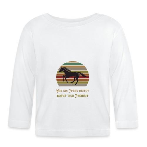 Wer ein Pferd reitet borgt sich Freiheit | Spruch - Baby Langarmshirt