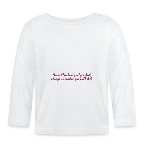 No matter how good you feel - Vauvan pitkähihainen paita