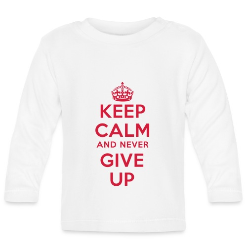 keep calm and never give up - Baby Langarmshirt