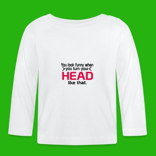 You look funny shirt - Baby Long Sleeve T-Shirt