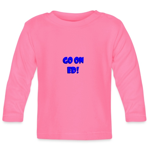 Go on Ed - Baby Long Sleeve T-Shirt