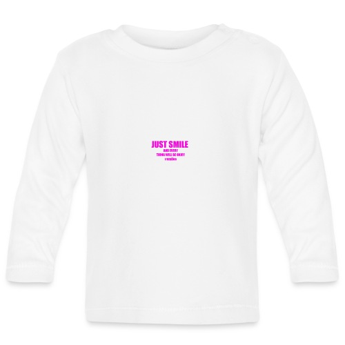 Just Smile And Everything Will Be Okay! - Baby Long Sleeve T-Shirt