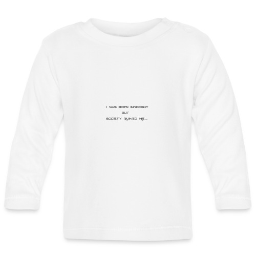 I Was Born - Baby Long Sleeve T-Shirt