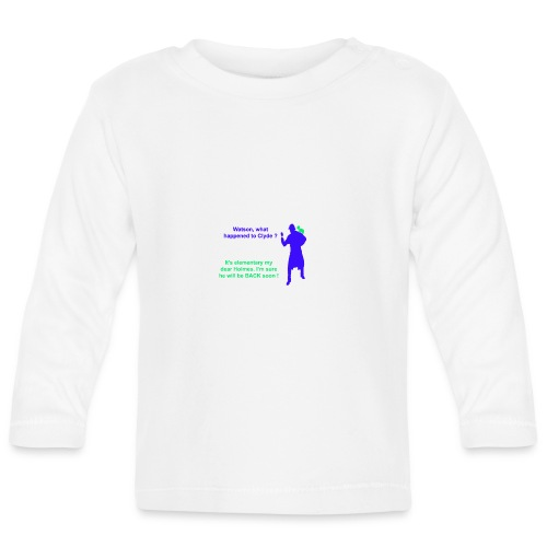Clyde will be back - Baby Long Sleeve T-Shirt
