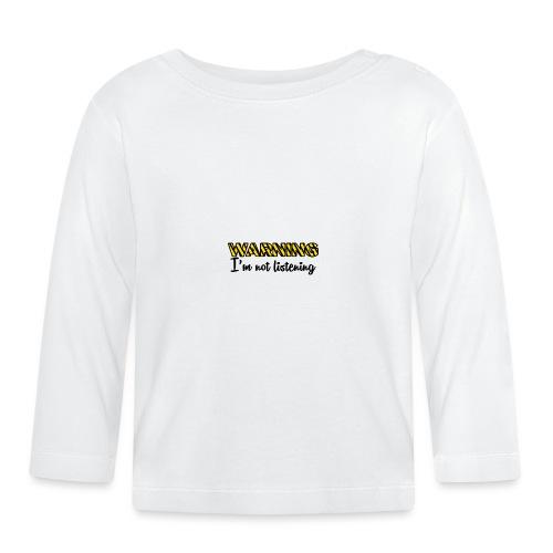 Warning Im not listening! - Baby Long Sleeve T-Shirt