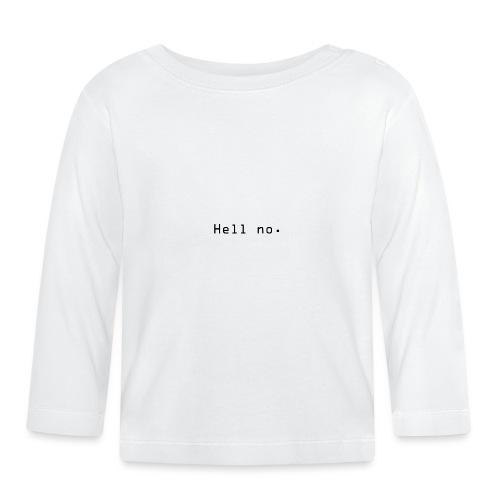 Hell no - Langarmet baby-T-skjorte