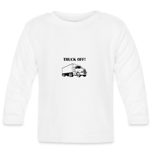 Truck off! - Baby Long Sleeve T-Shirt