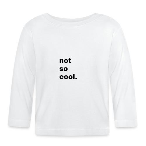 not so cool. Geschenk Simple Idee - Baby Langarmshirt