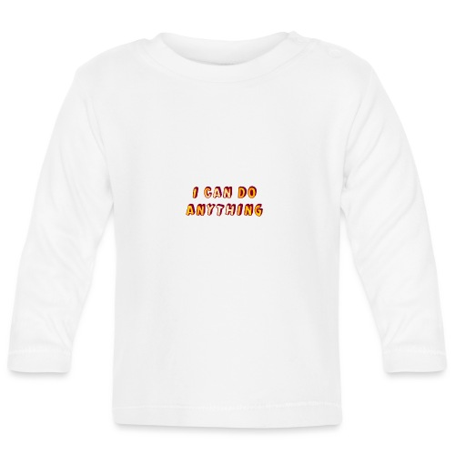 I can do anything - Baby Long Sleeve T-Shirt
