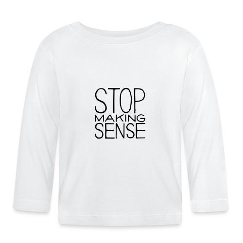 Stop Making Sense - Baby Long Sleeve T-Shirt