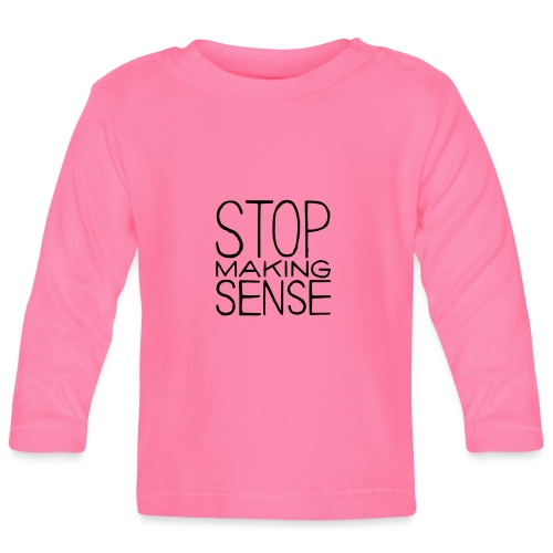 Stop Making Sense - Baby Long Sleeve T-Shirt