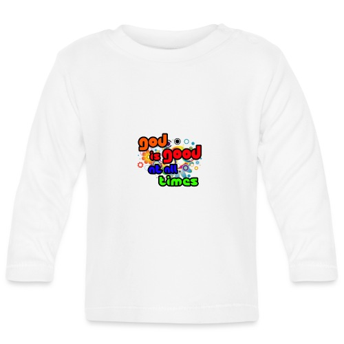 God is Good at all time - T-shirt manches longues Bébé