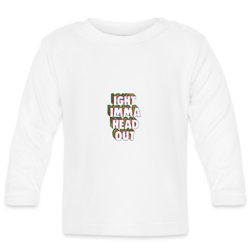 Ight Imma Head Out Meme - Baby Long Sleeve T-Shirt