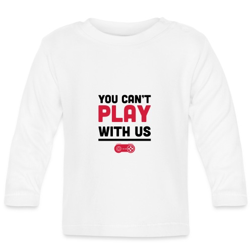 You Can't Play with Us Gamers - Baby Long Sleeve T-Shirt