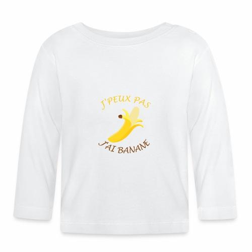J'peux pas, j'ai banane - T-shirt manches longues Bébé