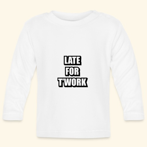 LATE FOR T WORK - Baby Long Sleeve T-Shirt