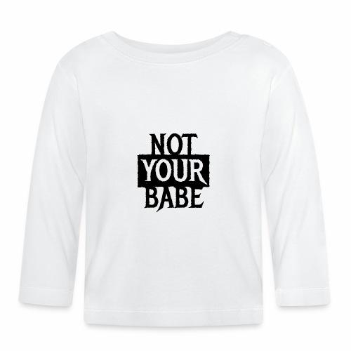 NOT YOUR BABE - Coole Statement Geschenk Ideen - Baby Langarmshirt